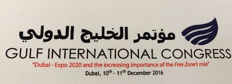 "Dubai, 10th - 11th December 2016 GULF INTERNATIONAL CONGRESS ""Dubai - Expo 2020 and the increasing importance of Free Zone's role"""